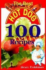 The Best Hot Dog 100 Recipes by Alexey Evdokimov (2014, Paperback)