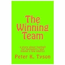 The Winning Team : A Story about Football for Teenagers (and Maybe a Few...
