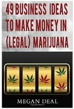 49 Business Ideas to Make Money in (Legal) Marijuana Cannabis & Medical Industry