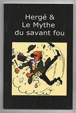 Hergé et le Mythe du savant fou. Editions Royales Syldaves 2015 Tirage limité