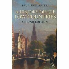 History of the Low Countries (Palgrave Essential Histor - Paperback NEW Paul Arb