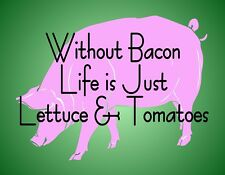METAL MAGNET Without Bacon Life Is Just Lettuce Tomatoes Pig Humor MAGNET
