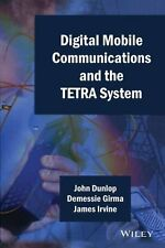 Digital Mobile Communications and The TETRA System by John Dunlop, Demessie Girm