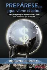 Preparese... Que Viene el Lobo! : Cómo Enfrentar la Crisis Global Que Se...