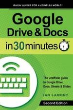 Google Drive and Docs in 30 Minutes (2nd Edition): The Unofficial Guide to Googl