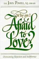 Why Am I Afraid to Love? : Overcoming Rejection and Indifferences by John Powell