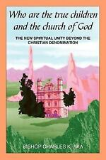 Who Are the True Children and the Church of God : The New Spiritual Unity...
