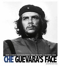 Che Guevara's Face: How a Cuban Photographer's Image Became a Cultural Icon (Cap