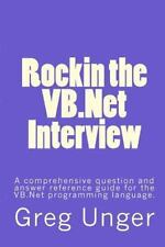 Rockin the VB. Net Interview : A Comprehensive Question and Answer Reference...