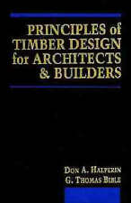 NEW Principles of Timber Design for Architects and Builders by Don A. Halperin