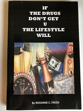 If the Drugs Don't Get U the Lifestyle Will : Addition by roxanne, Sr. Fredd...