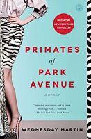 Primates of Park Avenue: A Memoir by Wednesday Martin Ph.D.