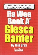 The Wee Book a Glesca Banter: An A-Z of Glasgow Phrases by Gray, Iain   Paperbac