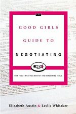 The Good Girls Guide to Negotiating: How to Get W