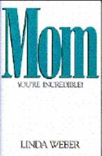 MOM YOU'RE INCREDIBLE! By Linda Weber BRAND NEW Hardcover Dust Jacket