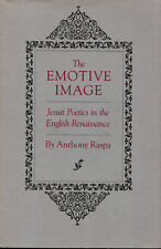 The Emotive Image : Jesuit Poetics in the English Renaissance by Anthony Raspa