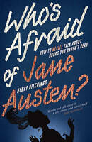 Who's Afraid of Jane Austen?: How to Really Talk About Books You Haven't Read by