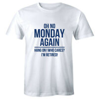 Oh No Monday Again Hang On Who Cares I'm Retired Men's T-Shirt Funny Retirement