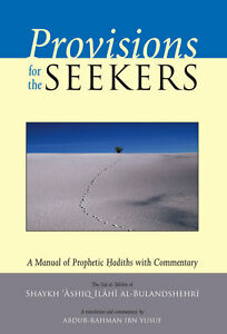 Provisions for the Seekers: A Manual of Prophetic Hadiths with Commentary