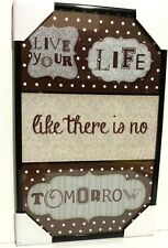 Live your Life Like there is no Tomorrow Inspirational Wall Picture,Wall Plaque