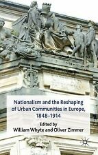 Nationalism and the Reshaping of Urban Communities in Europe, 1848-1914...