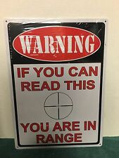 "Warning If You Can Read This You Are In Range . 12""x 17"" Metal Sign          S11"