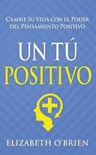 Un Tú Positivo : Cambie Su Vida con el Poder Del Pensamiento Positivo by...