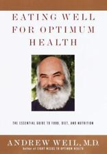 Eating Well for Optimum Health : The Essential Guide to Food, Diet, and Nutritio