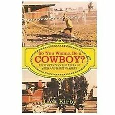 So You Wanna Be A Cowboy? : True Events in the Lives of Jack and Marilyn...