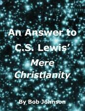 Answer to C. S. Lewis' Mere Christianity: By Johnson, Bob