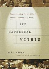 The Cathedral Within : Transforming Your Life by Giving Something Back by Bill S