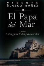 El Papa Del Mar : Con una Antologia de Textos y Documentos by Vicente Blasco...