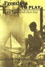 Freedom to Play: We Made Our Own Fun (Studies in Childhood and Family in Canada)