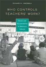 Who Controls Teachers' Work?: Power and Accountability in America's Schools