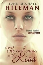 The End Came with a Kiss by John Michael Hileman (2014, Paperback)