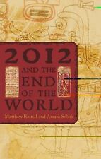 2012 and the End of the World: The Western Roots of the Maya Apocalypse by Matth