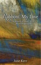 NEW Rabboni, My Love : A Memoir of Jesus' Wife, Mary Magdalene by June Kerr...