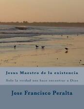 Jesus Maestro de la Existencia : Solo la Verdad Nos Hace Libres by José...