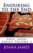 NEW Enduring to the End: Soul Food Series (Volume 3) by Joana James