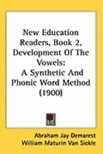 New Education Readers, Book 2, Development Of The Vowels: A Synthetic And Phonic