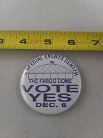 Vintage Vote Yes FARGO DOME Political Election pin button pinback Rare *A