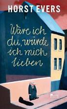 NEU: Wäre ich du, würde ich mich lieben von Horst Evers 2013, Gebundene Ausgabe