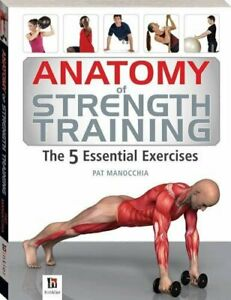 Anatomy of Strength Training The 5 Essential Exercises (The... by Manocchia, Pat