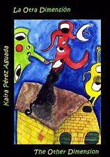 La Otra DImensión = The Other Dimension (Spanish-English) por Kaira Pérez Aguada