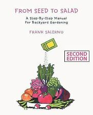 From Seed to Salad : A Step-by-Step Manual for Backyard Gardening by Frank...
