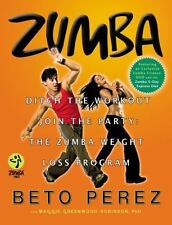 Zumba : Ditch the Workout, Join the Party! - The Zumba Weight Loss Program by Be