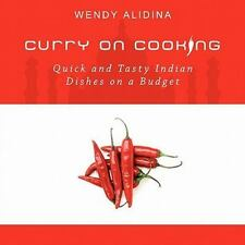 Curry On Cooking; Quick And Tasty Indian Dishes On A Budget: By Wendy Alidina