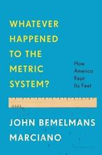 Whatever Happened to the Metric System?: How America Kept Its Feet-ExLibrary
