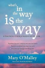 What's in the Way Is the Way : A Practical Guide for Waking up to Life by.