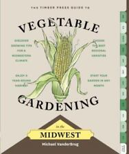 The Timber Press Guide to Vegetable Gardening in the Midwest (Paperback or Softb
